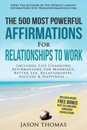Affirmation - the 500 Most Powerful Affirmations for Relationship to Work