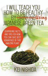 I Will Teach You How to Be Healthy by Using Japanese Green Tea!