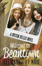 Welcome to Beantown: A Boston Belles Novel | P. Marie ; Elle Vanzandt |