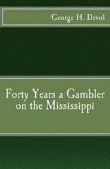 Forty Years a Gambler on the Mississippi | Devol, George H ; D'james, Christopher |
