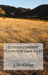 Superintendent Hamilton Case Files | J. Mckinlay |