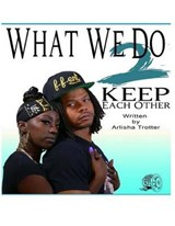 What We Do 2 Keep Each Other | Mrs Arlisha Trotter |