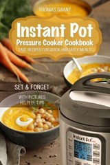 Instant Pot. Pressure Cooker Cookbook. Fast Recipes for Quick and Tasty Meals. | Thomas Grant |