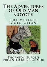 The Adventures of Old Man Coyote | Burgess, Thornton W. ; Cady, Harrison ; Gilmor, R. F. |