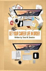Get Your Career Life in Order | Tana M. Session |