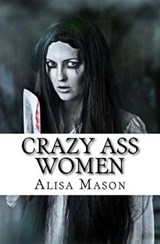 Crazy Ass Women | Alisa Mason |