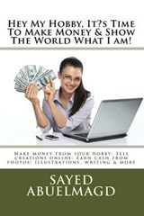 Hey My Hobby, It's Time to Make Money & Show the World What I Am! | Sayed Ibrahim Abuelmagd |