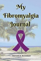 My Fibromyalgia Journal | Kenneth R. McClelland |