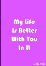 My Life Is Better With You in It Light Purple Notebook | Ethi Pike |
