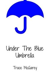 Under the Blue Umbrella | Trace Mcgarey |