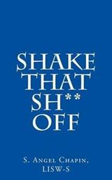 Shake That Sh** Off | S. Angel Chapin |