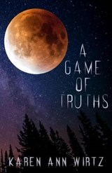 A Game of Truths | Karen Ann Wirtz |