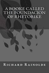 A Booke Called the Foundacion of Rhetorike | Rainolde, Richard ; Andrade, Kenneth |