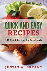 Quick and Easy Recipes | Justin a. Bryant |