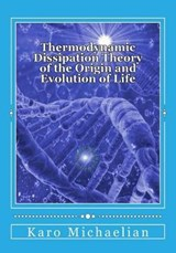 Thermodynamic Dissipation Theory of the Origin and Evolution of Life | Dr Karo Michaelian |