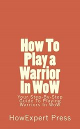 How to Play a Warrior in Wow | auteur onbekend |