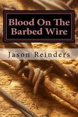 Blood on the Barbed Wire | Jason Reinders |