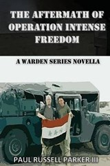 The Aftermath of Operation Intense Freedom | Paul Russell Parker Iii |