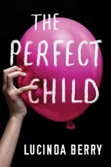 The Perfect Child | Lucinda Berry |