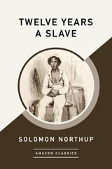 Twelve Years a Slave (AmazonClassics Edition) | Solomon Northup |