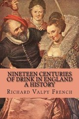 Nineteen Centuries of Drink in England | French, Richard Valpy ; McEwen, Rolf |