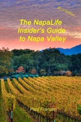 The 2017 Napalife Insider's Guide to Napa Valley | Paul Franson |