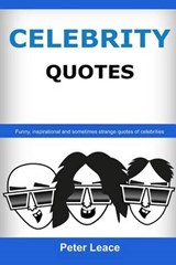 Celebrity Quotes - When Famous Talk | Peter Leace |