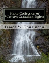 Photo Collection of Western Canadian Sights by James Cousineau