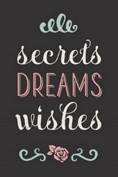 Secrets Dreams Wishes