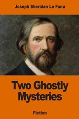 Two Ghostly Mysteries | Joseph Sheridan Le Fanu |