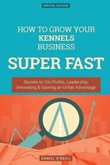 How to Grow Your Kennels Business Super Fast | Daniel O'neill |