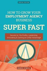 How to Grow Your Employment Agency Business Super Fast | Daniel O'neill |