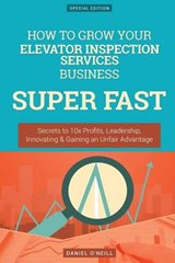 How to Grow Your Elevator Inspection Services Business Super Fast | Daniel O'neill |