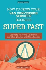 How to Grow Your Van Conversion Services Business Super Fast | Daniel O'neill |