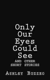 Only Our Eyes Could See | Ashley Rose Buzzeo |