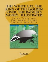 The White Cat, the King of the Golden River, the Badger's Money | Rogil |