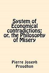System of Economical Contradictions | Pierre Joseph Proudhon |