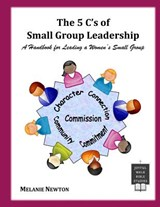 The 5 C's of Small Group Leadership | Melanie Newton |