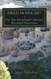 Field Notes/2017 ~ for the Arrowhead Collector's Recorded Discoveries