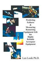 Predicting Failures & Measuring Remaining Equipment Life for Highly Reliable Aerospace Equipment | Len Losik PH. D. |