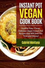 Instant Pot Vegan Cookbook | Gabriel Montana |