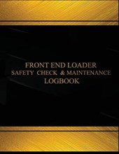 Front End Loader Safety Check and Maintenance Logbook