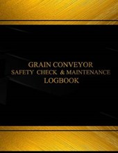 Grain Conveyor Safety Check and Maintenance Logbook