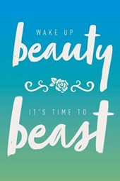 Wake Up Beaty, It's Time to Beast Inspirational Journal, Notebook, Diary