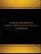 Onsite Equipment Safety Check and Maintenance Logbook