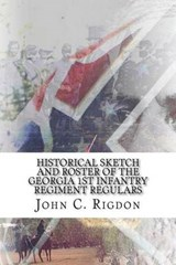 Historical Sketch and Roster of the Georgia 1st Infantry Regiment Regulars | John C. Rigdon |