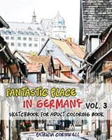 Fantastic Place in Germany Sketchbook for Adult Coloring Book | Patricia Daniels Cornwell |