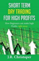 Short Term Day Trading for High Profits | J. R. Christopher |