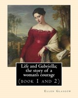 Life and Gabriella | Ellen Glasgow |