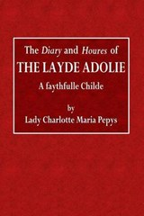 The Diary and Houres of the Layde Adolie | Charlotte Maria Pepys |